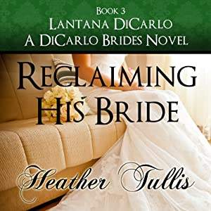 Reclaiming His Bride: A DiCarlo Brides Novel, Book 3, Volume 3 | [Heather Tullis]