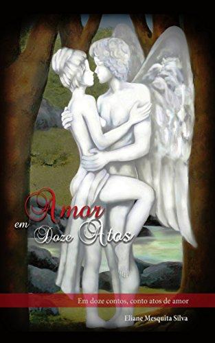 Amor em Doze Atos: Em doze contos, conto atos de amor