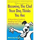 Becoming The Chef Your Dog Thinks You Are ~ Micki Voisard