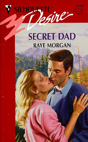 Secret Dad (Silhouette Desire #1199), Raye Morgan