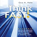 Think Fast!: Accurate Decision-Making, Problem-Solving, and Planning in Minutes a Day (       UNABRIDGED) by Guy Hale Narrated by Walter Dixon