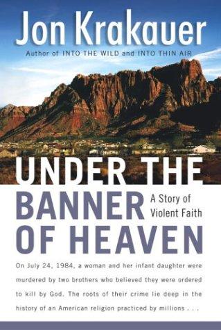 Under the Banner of Heaven: A Story of Violent Faith, Jon Krakauer