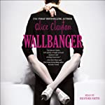 Wallbanger (       UNABRIDGED) by Alice Clayton Narrated by Heather Smith