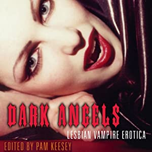 Dark Angels: Lesbian Vampire Erotica | [Pam Keesey (editor)]