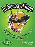 img - for In Bocca al lupo - Dans la gueule du loup : Mille et une expression et fa    on de dire pour apprendre l'italien by Bernard-A Chevalier (2006-09-01) book / textbook / text book