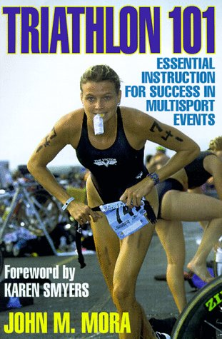 Triathlon 101 : Essentials for Multisport Success, JOHN MORA