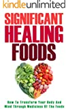 Healing Foods: How To Transform Your Body And Mind Through Medicines Of The Foods (Alternative Medicines, Nutrition, Natural Foods) (English Edition)