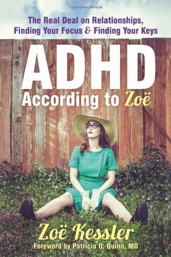 ADHD According to Zoë: The Real Deal on Relationships, Finding Your Focus, and Finding Your Keys by New Harbinger Publications