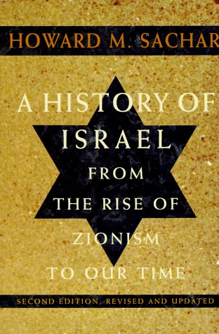 A History of Israel: From the Rise of Zionism to Our Time (Second Edition, Revised and Updated) (v. 1), Howard M. Sachar