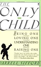 The Only Child: Being One, Loving One,…