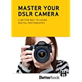 Master Your DSLR Camera: A Better Way to Learn Digital Photography ~ David Becker