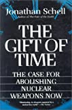 GIFT OF TIME: CASE FOR ABOLISHING NUCLEAR WEAPONS NOW (1862072302) by JONATHAN SCHELL