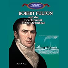 Robert Fulton and the Development of the Steamboat (       UNABRIDGED) by Morris A. Pierce Narrated by Roscoe Orman