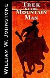 Trek of the Mountain Man (0759254672) by Johnstone, William W.