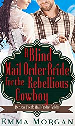 A Blind Mail Order Bride for the Rebellious Cowboy: Benson Creek Mail Order Brides