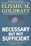 Necessary But Not Sufficient (0884271706) by Eliyahu M. Goldratt