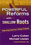 img - for Powerful Reforms with Shallow Roots: Improving America's Urban Schools book / textbook / text book