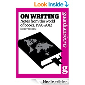 On Writing: Notes from the world of books, 1995-2012 (Guardian Shorts Book 50)