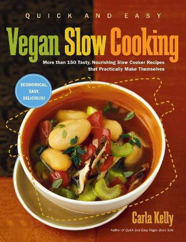 Quick and Easy Vegan Slow Cooking: More Than 150 Tasty, Nourishing Slow Cooker Recipes That Practically Make Themselves (Quick & Easy)