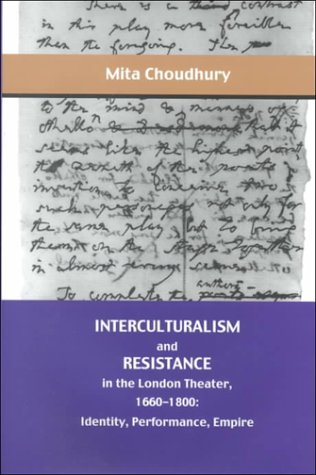Interculturalism and Resistance in the London Theater, 1660-1800: Identity, Performance, Empire (The Bucknell Studies in