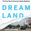 Dreamland: The True Tale of America's Opiate Epidemic (       UNABRIDGED) by Sam Quinones Narrated by Neil Hellegers