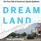 Dreamland: The True Tale of America's Opiate Epidemic Audiobook by Sam Quinones Narrated by Neil Hellegers