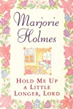 Hold Me Up a Little Longer, Lord (0385493606) by Holmes, Marjorie