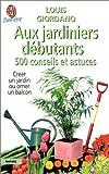 echange, troc Louis Giordano - 500 conseils et astuces aux jardiniers débutants