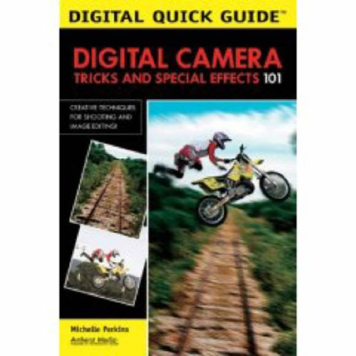 Digital Camera Tricks and Special Effects 101 (Digital Quick Guide)