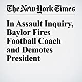 img - for In Assault Inquiry, Baylor Fires Football Coach and Demotes President book / textbook / text book