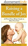 Raising a Bundle of Joy: A First Time Mom's Guide to That First Year (Super First Years Book 2) (English Edition)