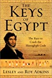 The Keys of Egypt: The Race to Crack the Hieroglyph Code (0060953497) by Adkins, Lesley