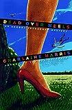 Dead over Heels: An Aurora Teagarden Mystery Charlaine Harris