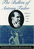 img - for The Ballets of Antony Tudor: Studies in Psyche and Satire by Chazin-Bennahum Judith (1994-03-24) Hardcover book / textbook / text book