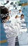 "Success as a Freelance web Designer: ""How to Successfully Acquire Clients as a Freelance Web Designer"""