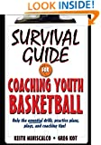Survival Guide for Coaching Youth Basketball: Only the Essential Drills, Practice Plans, Plays, and Coaching Tips!