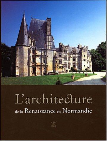 L'architecture de la Renaissance en Normandie : Coffret 2 volumes : Tome 1, Regards sur les chantiers de la Renaissance ; Tome 2,, voyage à travers la Normandie du XVIe siècle