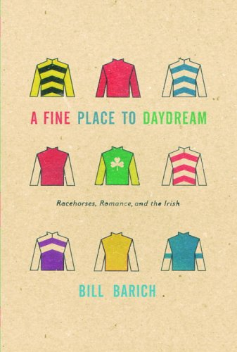 A Fine Place to Daydream: Racehorses, Romance, and the Irish, Bill Barich