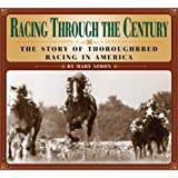 Racing Through the Century: The Story of Thoroughbred Racing in America