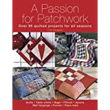 A Passion for Patchwork: Over 95 quilted projects for all seasonsby Lise Bergene
