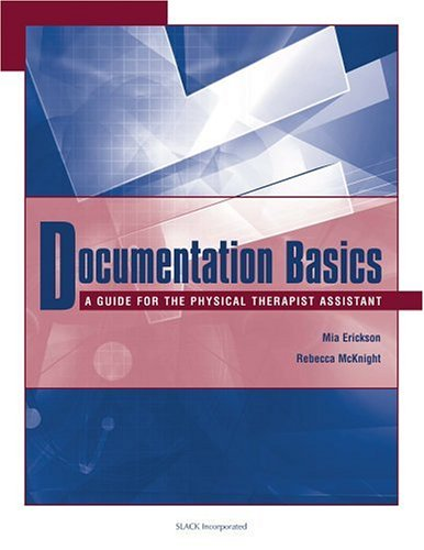 Documentation Basics: A Guide for the Physical Therapist...