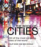 The Book of Cities: 250 of the Most Intriguing Cities of the World (1592230040) by Dodd, Philip