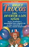 Ideas y Trucos para Divertir a los Ni�os (Ideas Y Trucos / Practical Ideas Series) (Spanish Edition)