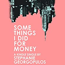 Some Things I Did for Money (       UNABRIDGED) by Stephanie Georgopulos Narrated by Mary Catherine Hughes