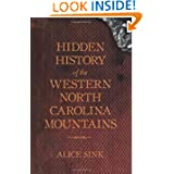 Hidden History of the Western North Carolina Mountains by Alice Sink