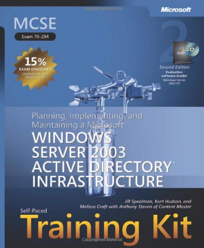 MCSE Self Paced Training Kit Exam 70-294 Planning, Implementing, and Maintaining a Microsoft Windows Server 2003 Active Directory Infrastructure (2nd edition)