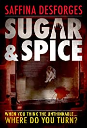 Sugar & Spice (When you think the unthinkable, where do you turn?)