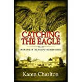 Catching the Eagle (Regency Reivers Series)by Karen Charlton