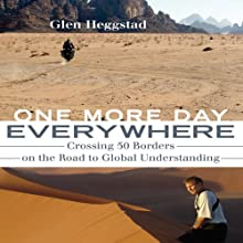 One More Day Everywhere: Crossing Fifty Borders on the Road to Global Understanding (       UNABRIDGED) by Glen Heggstad Narrated by John Morgan