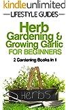 Herb Gardening and Growing Garlic, Gardening for Beginners: 2 Gardening Books in 1 (Lifestyle Guides Book 5)